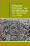 Religious Toleration and Social Change in Hamburg, 1529-1819, Whaley, Joachim, 0521261899