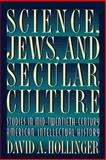 Science, Jews, and Secular Culture - Studies in Mid-Twentieth-Century American Intellectual History, Hollinger, David A., 0691001898