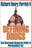 Defining Drugs : How Government Became the Arbiter of Pharmaceutical Fact, Parrish, Richard Henry, II, 0765801892