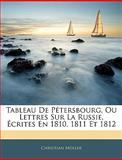 Tableau de Pétersbourg, Ou Lettres Sur la Russie, Écrites en 1810, 1811 Et 1812, Christian Muller, 1142131890