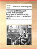 The Works of the English Poets with Prefaces, Biographical and Critical, by Samuel Johnson, See Notes Multiple Contributors, 1170231896