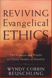Reviving Evangelical Ethics : The Promises and Pitfalls of Classic Models of Morality, Reuschling, Wyndy Corbin and Corbin Reuschling, Wyndy, 1587431890