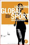 Localizing Global Sport for Development, Kay, Tess and Banda, Davies, 1780931891