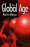 The Global Age : State and Society Beyond Modernity, Albrow, Martin, 0745611893