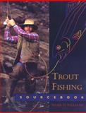 Trout Fishing Sourcebook, Mark Williams, 0897321898