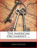 The American Orchardist;, James Thacher, 1141821893