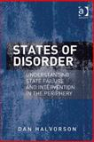 States of Disorder : Understanding State Failure and Intervention in the Periphery, Halvorson, Dan, 1409451895