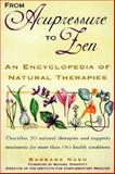From Acupressure to Zen : An Encyclopedia of Natural Therapies, Nash, Barbara, 0897931890