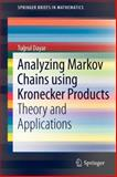 Analyzing Markov Chains Using Kronecker Products : Theory and Applications, Dayar, Tugrul, 1461441897