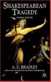 Shakespearean Tragedy : Lectures on Hamlet, Othello, King Lear, Macbeth, Bradley, A. C., 0230001890