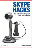 Skype Hacks : Tips and Tools for Cheap, Fun, Innovative Phone Service, Sheppard, Andrew, 0596101899
