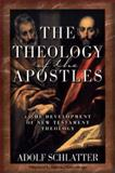 The Theology of the Apostles : The Development of New Testament Theology, Schlatter, Adolf, 0801021898