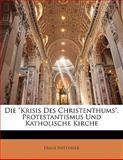 Die 'Krisis Des Christenthums', Protestantismus Und Katholische Kirche, Franz Hettinger, 1141591898