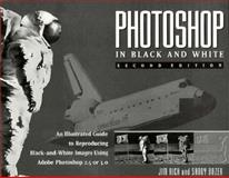 Photoshop in Black and White : An Illustrated Guide to Reproducing Black and White Images Using Adobe Photoshop 2.5 or 3.0, Bozek, Sandy and Rich, Jim, 1566091896