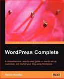 WordPress Complete : A Comprehensive, Step-by-Step Guide on How to Set up, Customize and Market Your Blog Using WordPress, Hayder, Hasin, 1904811892