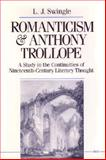 Romanticism and Anthony Trollope : A Study in the Continuities of Nineteenth-Century Literary Thought, Swingle, L. J., 0472101897