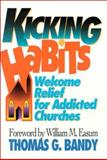 Kicking Habits : Welcome Relief for Addicted Churches, Bandy, Thomas G., 0687031893