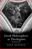 Greek Philosophers as Theologians : The Dvine Arche, Drozdek, Adam, 075466189X