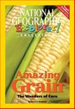 Amazing Grain - The Wonders of Corn, National Geographic Learning and Lesaux, Nonie K., 0792281896