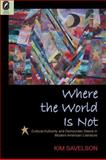 Where the World Is Not : Cultural Authority and Democratic Desire in Modern American Literature, Savelson, Kim, 0814291899