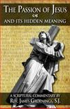 Passion of Jesus and Its Hidden Meaning, James Groenings, 0895551896