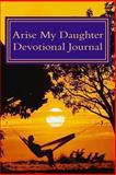Arise My Daughter Devotional Journal, Barbara Alpert, 1484981898