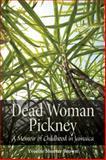 Dead Woman Pickney : A Memoir of Childhood in Jamaica, Brown, Yvonne Shorter, 1554581893
