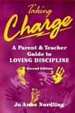 Taking Charge : A Parent and Teacher Guide to Loving Discipline, Nordling, JoAnne, 1568751893