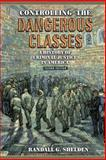 Controlling the Dangerous Classes : A History of Criminal Justice in America, Shelden, Randall G., 0205571891