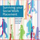Surviving Your Social Work Placement, Leigh, Sarah and Gay, Chris, 0230221890