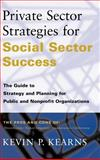 Private Sector Strategies for Social Sector Success : The Guide to Strategy and Planning for Public and Nonprofit Organizations, Kearns, Kevin P., 0787941891