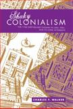 Shaky Colonialism : The 1746 Earthquake-Tsunami in Lima, Peru, and Its Long Aftermath, Walker, Charles F., 0822341891