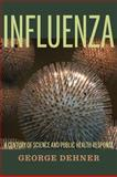 Influenza : A Century of Science and Public Health Response, Dehner, George, 082296189X