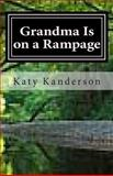 Grandma Is on a Rampage, Katy Kanderson, 1477591893