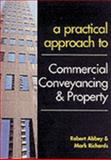A Practical Approach to Commercial Conveyancing and Property, Abbey, Robert M. and Richards, Mark B., 1841741892