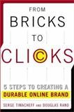 From Bricks to Clicks : 5 Steps to Creating Durable Online Brand, Timacheff, Serge and Rand, Douglas, 0071371893