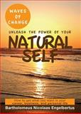 Waves of Change - Unleash the Power of Your Natural Self, Bartholomeus Nicolaas Engelbertus, 0957141890