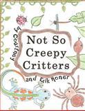 Not So Creepy Critters, Courtney And Erik Honer, 1467061891