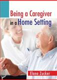 Being a Caregiver in a Home Setting, Zucker, Elana, 013274189X