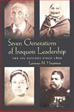 Seven Generations of Iroquois Leadership : The Six Nations Since 1800, Hauptman, Laurence M., 0815631898