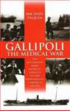 Gallipoli : The Medical War, Tyquin, Michael, 0868401897