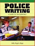 Police Writing : A Guide to the Essentials, Rogers-Rupp, Kelly, 0130981893