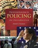 Professionalism in Policing : An Introduction, Thomas, David J., 0495091898