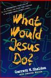 What Would Jesus Do?, Garrett Ward Sheldon, 080540189X