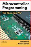 Microcontroller Programming : The Microship PIC, Sanchez, Julio and Canton, Maria P., 0849371899