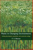 Plants in Changing Environments : Linking Physiological, Population, and Community Ecology, Bazzaz, F. A., 0521391903
