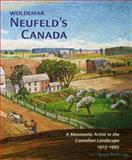 Woldemar Neufeld's Canada : A Mennonite Artist in the Canadian Landscape 1928-1994, Hildi Froese Tiessen, Paul Gerard Tiessen, 1554581907