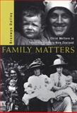 Family Matters : Child Welfare in Twentieth-Century New Zealand, Dalley, Bronwyn, 1869401905
