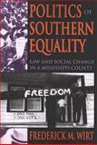 Politics of Southern Equality : Law and Social Change in a Mississippi County, Wirt, Frederick M., 020236190X
