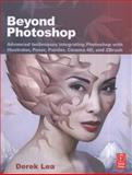 Beyond Photoshop : Advanced techniques integrating Photoshop with Illustrator, Poser, Painter, Cinema 4D and ZBrush, Lea, Derek, 0240811909
